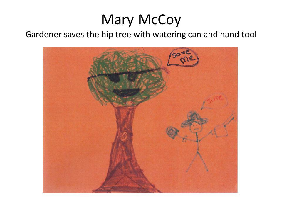 Mary McCoy Gardener saves the hip tree with watering can and hand tool