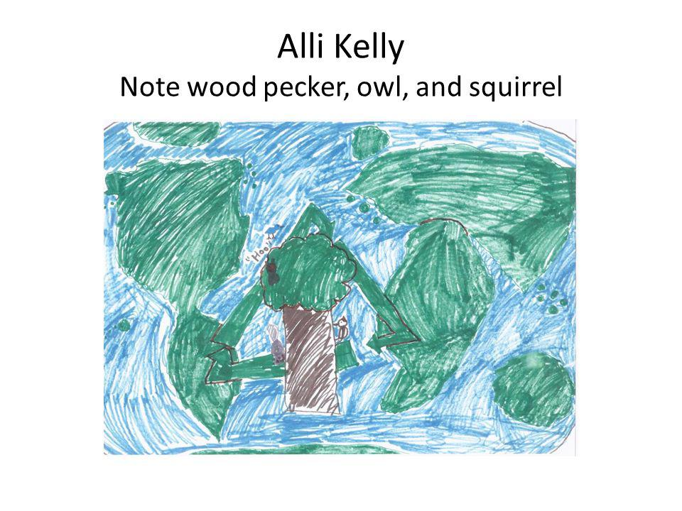 Alli Kelly Note wood pecker, owl, and squirrel