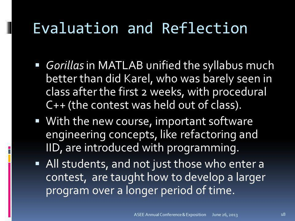 Evaluation and Reflection Gorillas in MATLAB unified the syllabus much better than did Karel, who was barely seen in class after the first 2 weeks, wi