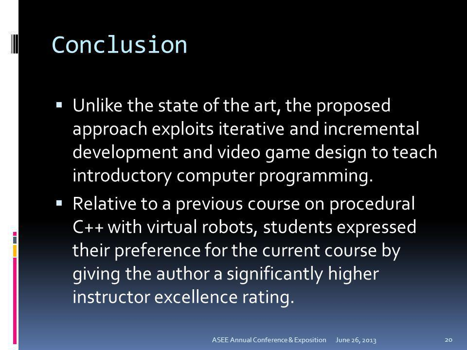 Conclusion Unlike the state of the art, the proposed approach exploits iterative and incremental development and video game design to teach introducto