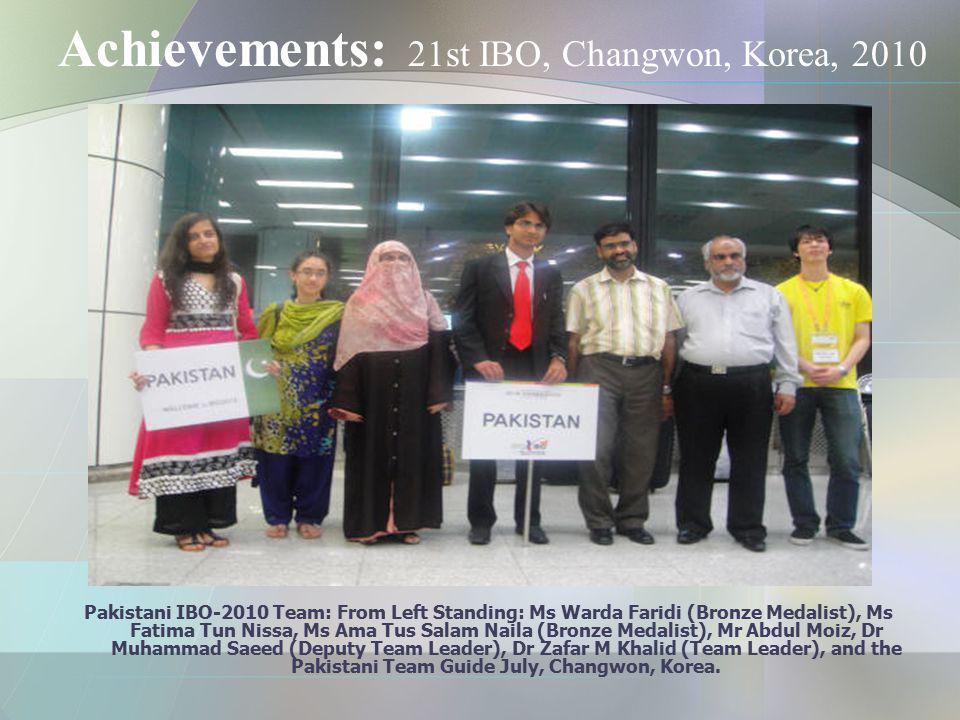 Achievements: 21st IBO, Changwon, Korea, 2010 Pakistani IBO-2010 Team: From Left Standing: Ms Warda Faridi (Bronze Medalist), Ms Fatima Tun Nissa, Ms