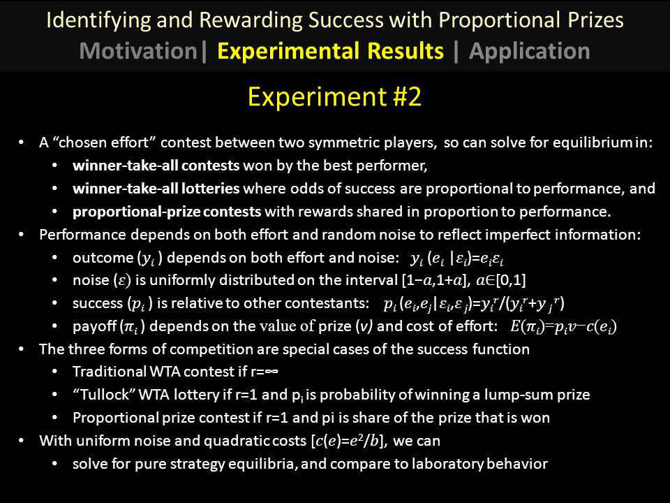 A chosen effort contest between two symmetric players, so can solve for equilibrium in: winner-take-all contests won by the best performer, winner-take-all lotteries where odds of success are proportional to performance, and proportional-prize contests with rewards shared in proportion to performance.