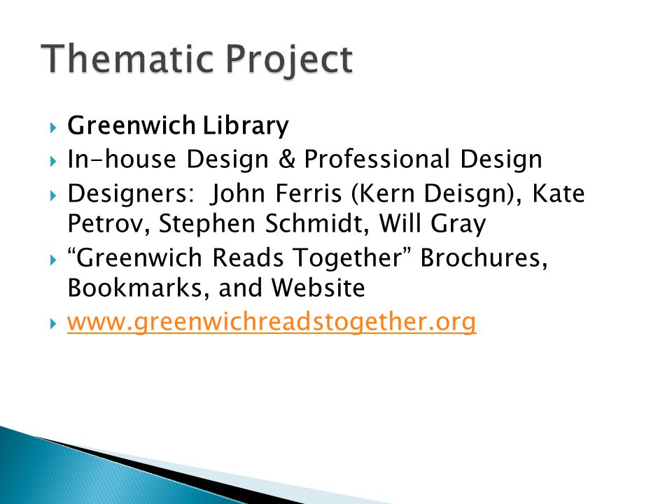 Greenwich Library In-house Design & Professional Design Designers: John Ferris (Kern Deisgn), Kate Petrov, Stephen Schmidt, Will Gray Greenwich Reads Together Brochures, Bookmarks, and Website www.greenwichreadstogether.org