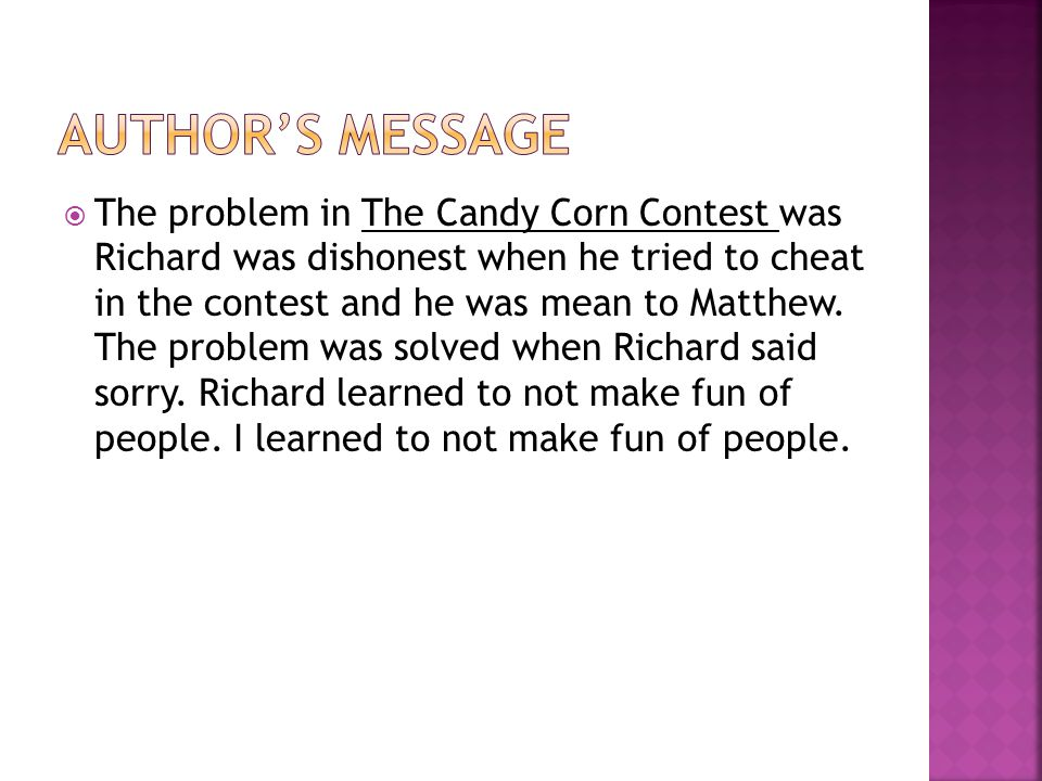 The problem in The Candy Corn Contest was Richard was dishonest when he tried to cheat in the contest and he was mean to Matthew.