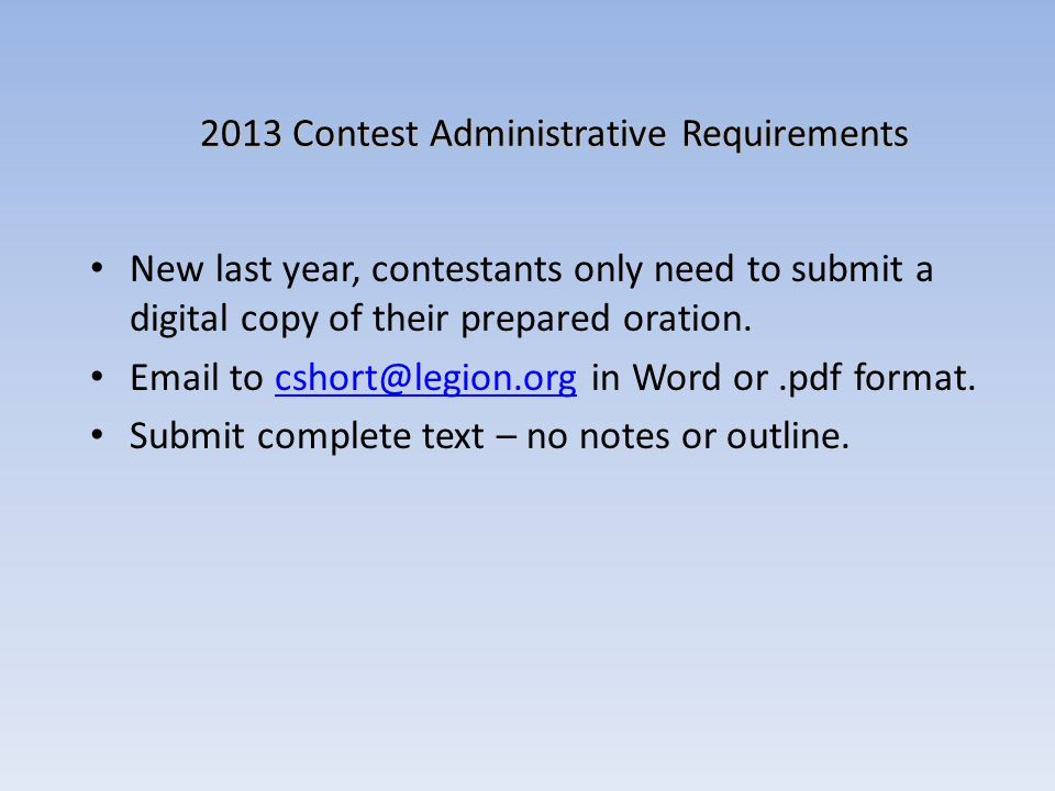 2013 Contest Administrative Requirements New last year, contestants only need to submit a digital copy of their prepared oration. Email to cshort@legi