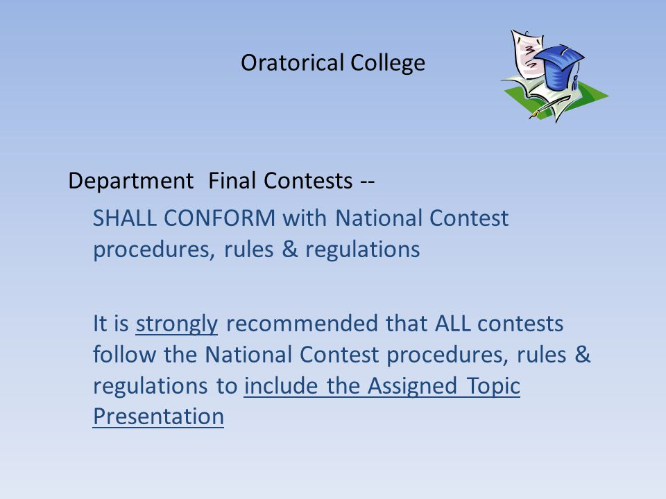 Department Final Contests -- SHALL CONFORM with National Contest procedures, rules & regulations It is strongly recommended that ALL contests follow the National Contest procedures, rules & regulations to include the Assigned Topic Presentation