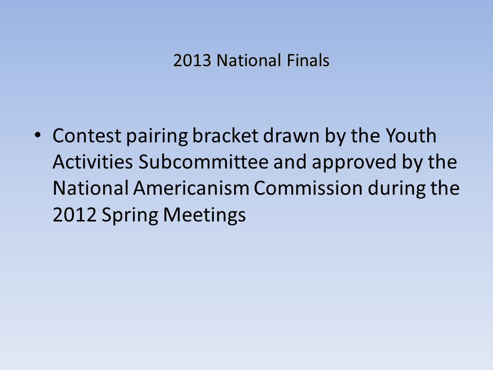 2013 National Finals Contest pairing bracket drawn by the Youth Activities Subcommittee and approved by the National Americanism Commission during the 2012 Spring Meetings