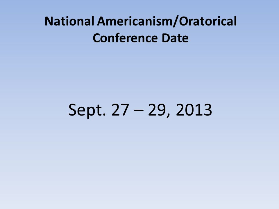 National Americanism/Oratorical Conference Date Sept. 27 – 29, 2013