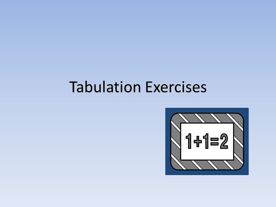 Tabulation Exercises