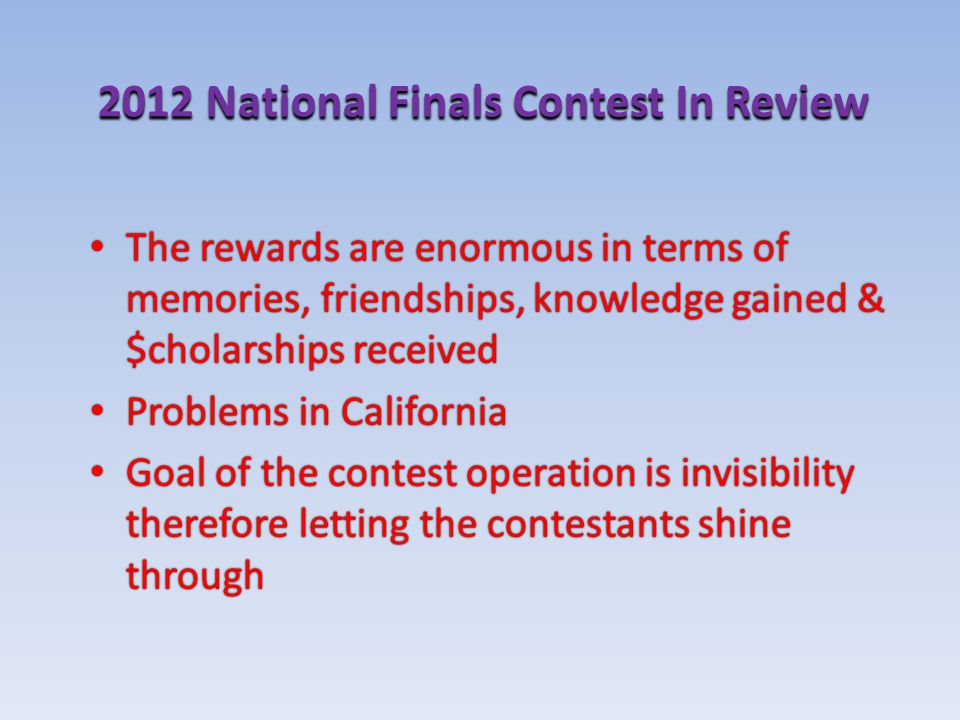 2012 National Finals Contest In Review The rewards are enormous in terms of memories, friendships, knowledge gained & $cholarships received The reward