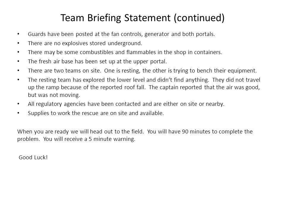 Team Briefing Statement (continued) Guards have been posted at the fan controls, generator and both portals.