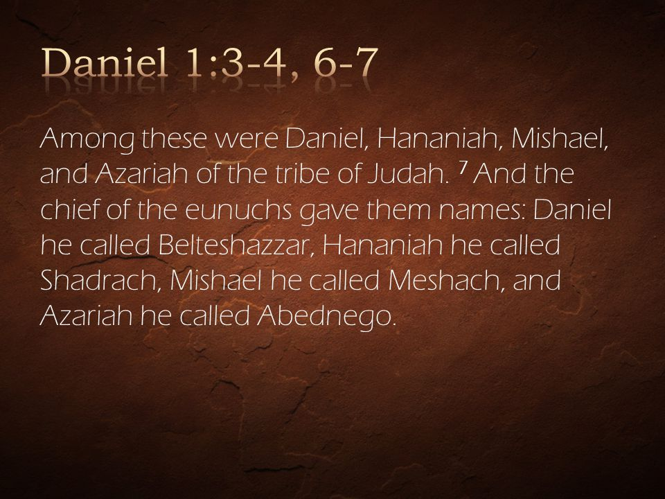 Among these were Daniel, Hananiah, Mishael, and Azariah of the tribe of Judah.
