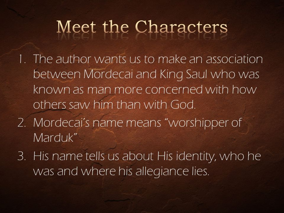 1.The author wants us to make an association between Mordecai and King Saul who was known as man more concerned with how others saw him than with God.