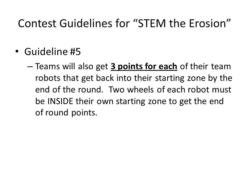 Guideline #5 – Teams will also get 3 points for each of their team robots that get back into their starting zone by the end of the round.