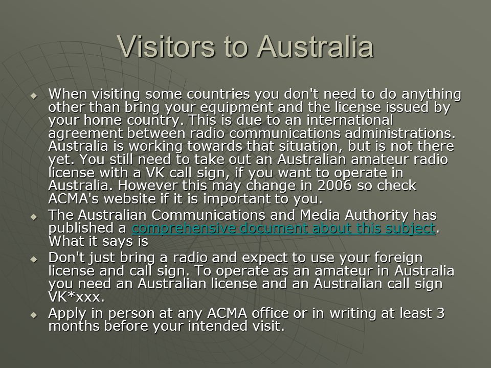 Visitors to Australia When visiting some countries you don t need to do anything other than bring your equipment and the license issued by your home country.