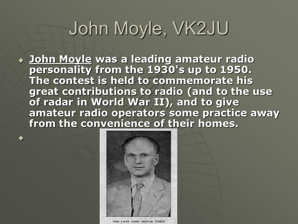 John Moyle, VK2JU John Moyle was a leading amateur radio personality from the 1930 s up to 1950.
