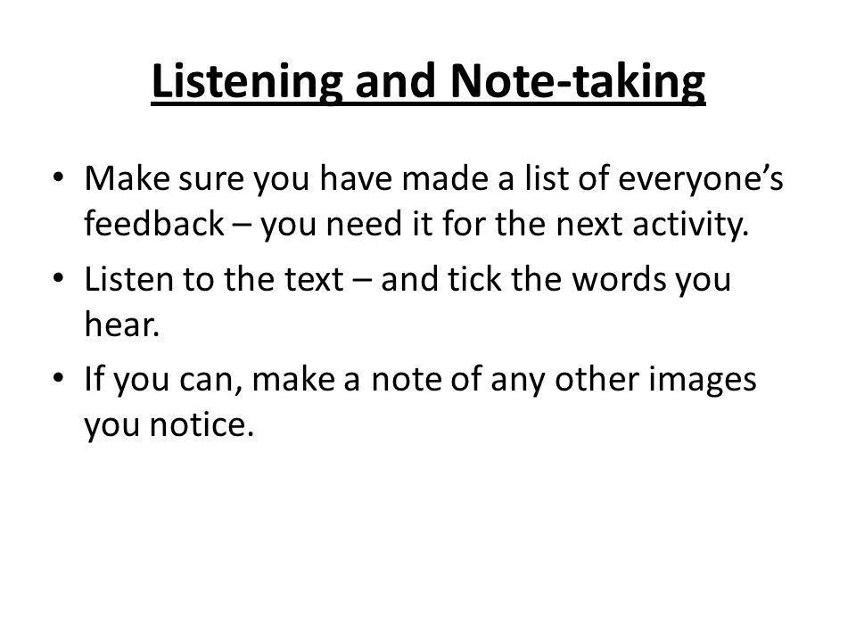 Listening and Note-taking Make sure you have made a list of everyones feedback – you need it for the next activity. Listen to the text – and tick the