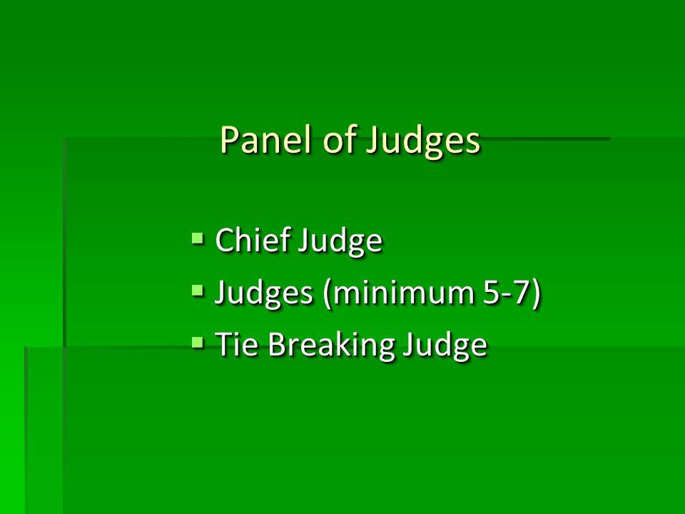 Panel of Judges Chief Judge Chief Judge Judges (minimum 5-7) Judges (minimum 5-7) Tie Breaking Judge Tie Breaking Judge Chief Judge Chief Judge Judges