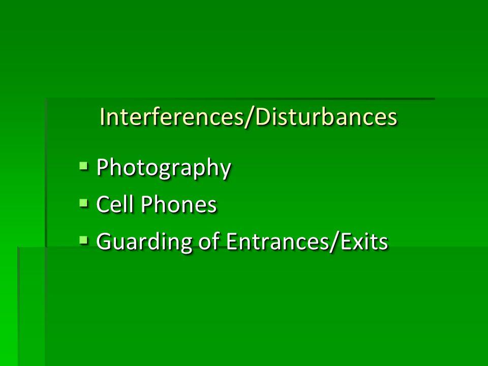 Interferences/Disturbances Interferences/Disturbances Photography Photography Cell Phones Cell Phones Guarding of Entrances/Exits Guarding of Entrance