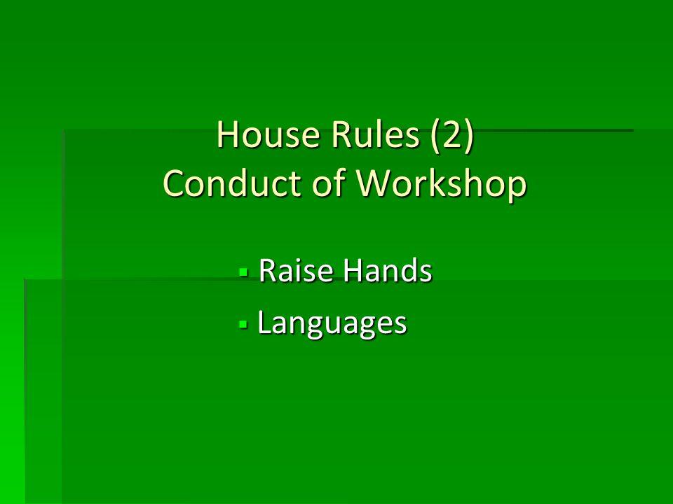 House Rules (2) Conduct of Workshop Raise Hands Raise Hands Languages Languages