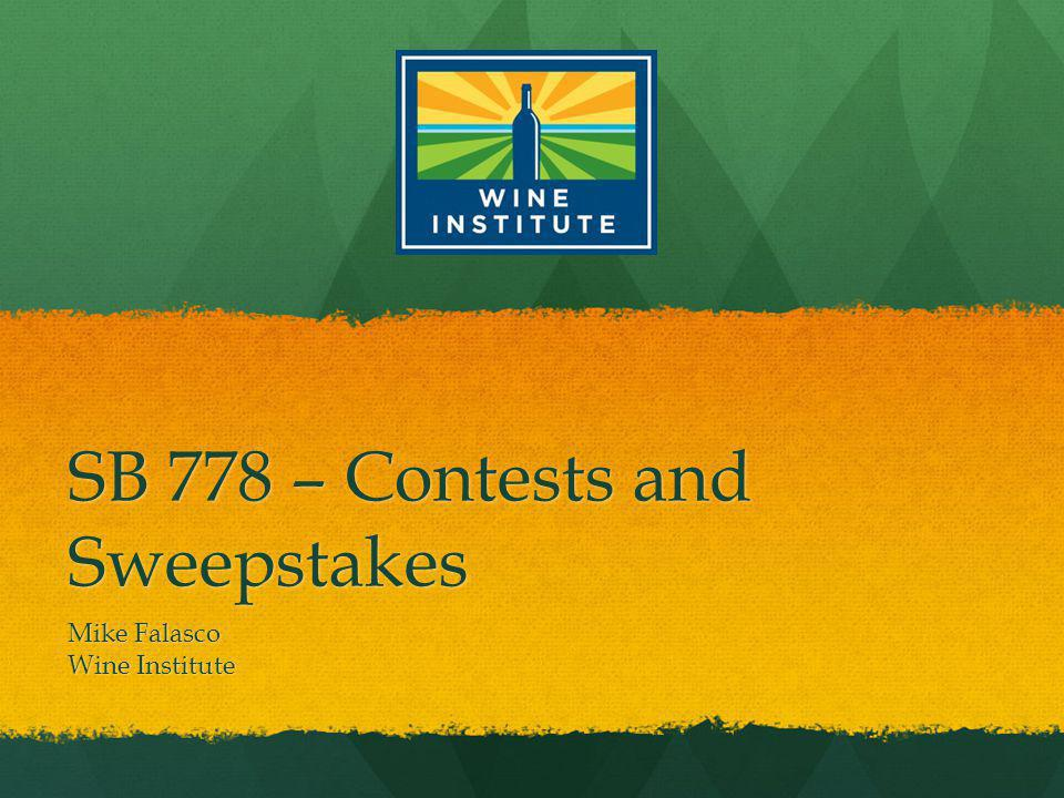 SB 778 – Contests and Sweepstakes Mike Falasco Wine Institute