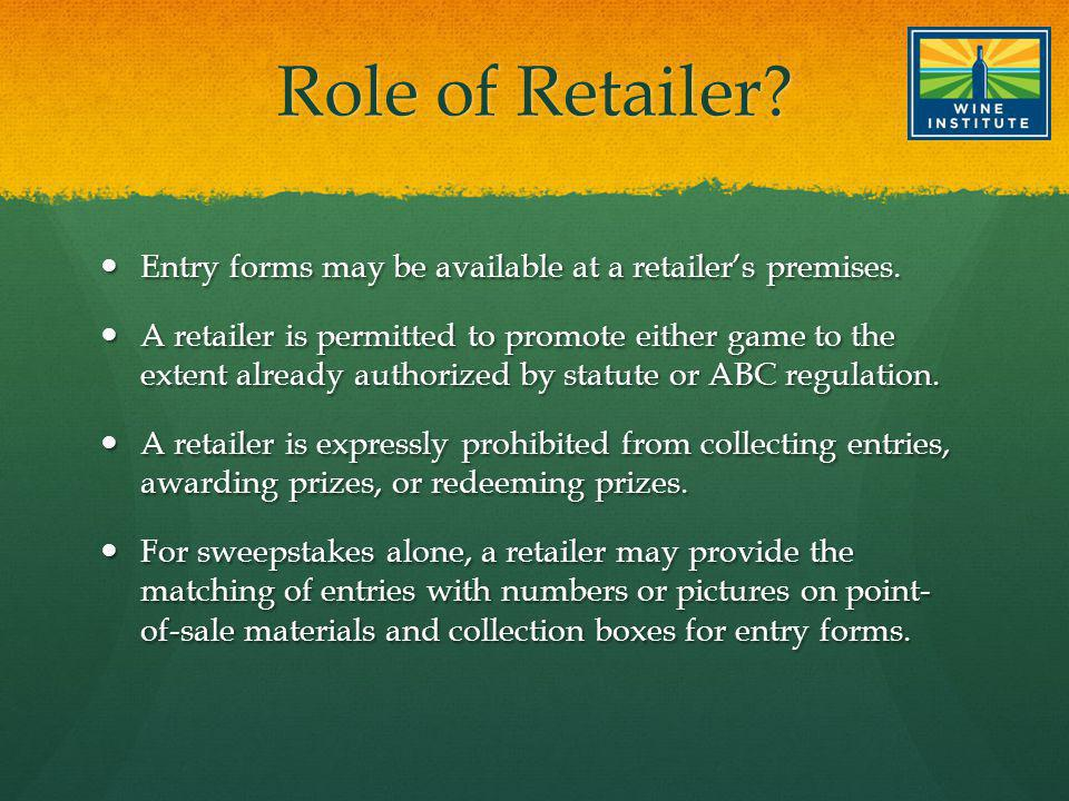 Role of Retailer. Entry forms may be available at a retailers premises.