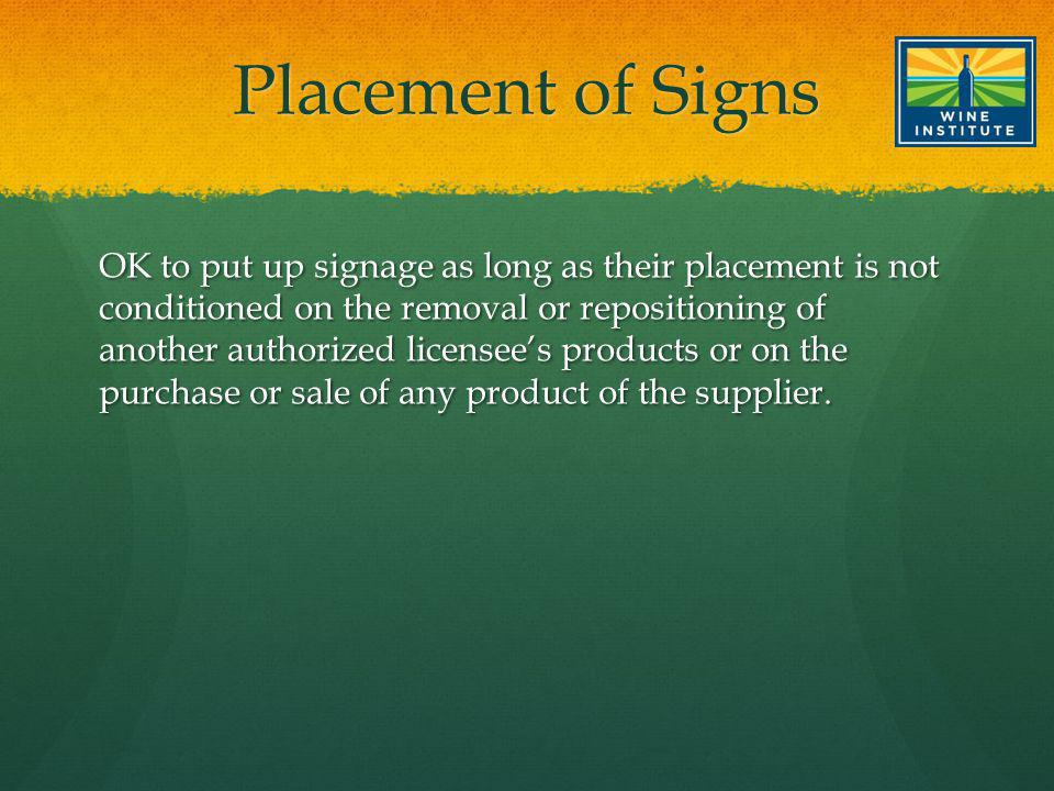 Placement of Signs OK to put up signage as long as their placement is not conditioned on the removal or repositioning of another authorized licensees products or on the purchase or sale of any product of the supplier.
