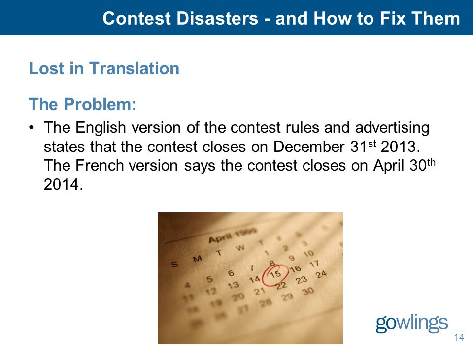14 Lost in Translation The Problem: The English version of the contest rules and advertising states that the contest closes on December 31 st 2013.