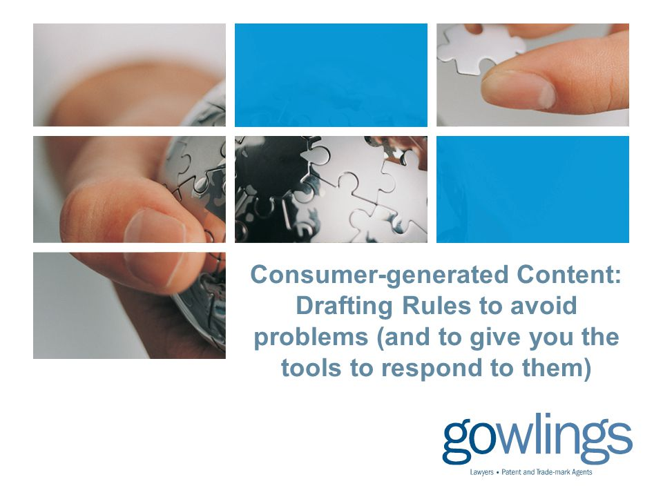 Consumer-generated Content: Drafting Rules to avoid problems (and to give you the tools to respond to them)