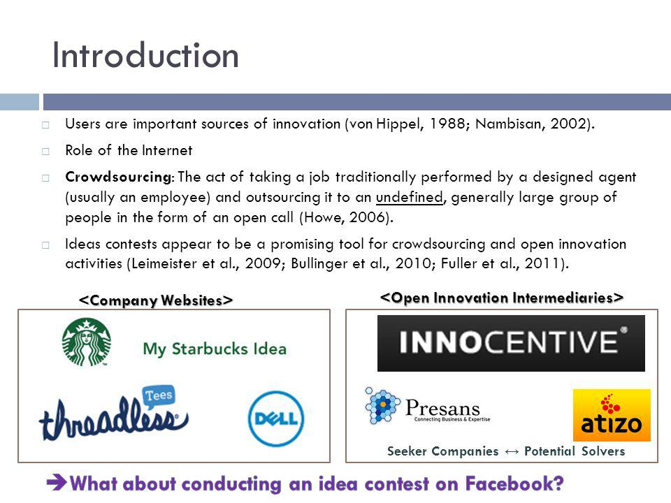 Introduction Users are important sources of innovation (von Hippel, 1988; Nambisan, 2002). Role of the Internet Crowdsourcing: The act of taking a job