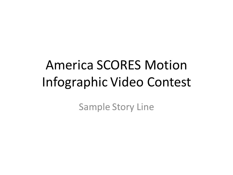 America SCORES Motion Infographic Video Contest Sample Story Line