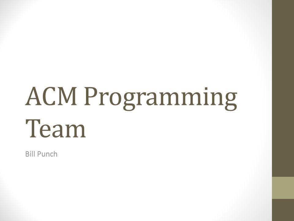 ACM Programming Team Bill Punch