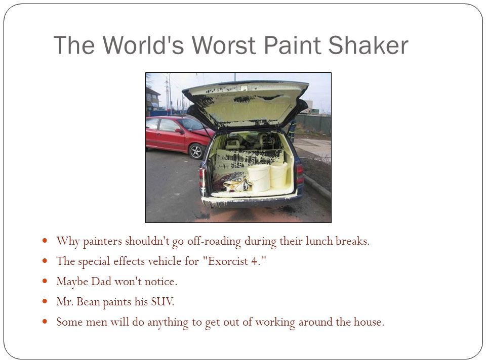 The World's Worst Paint Shaker Why painters shouldn't go off-roading during their lunch breaks. The special effects vehicle for