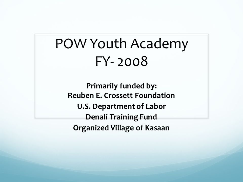 POW Youth Academy FY- 2008 Primarily funded by: Reuben E.