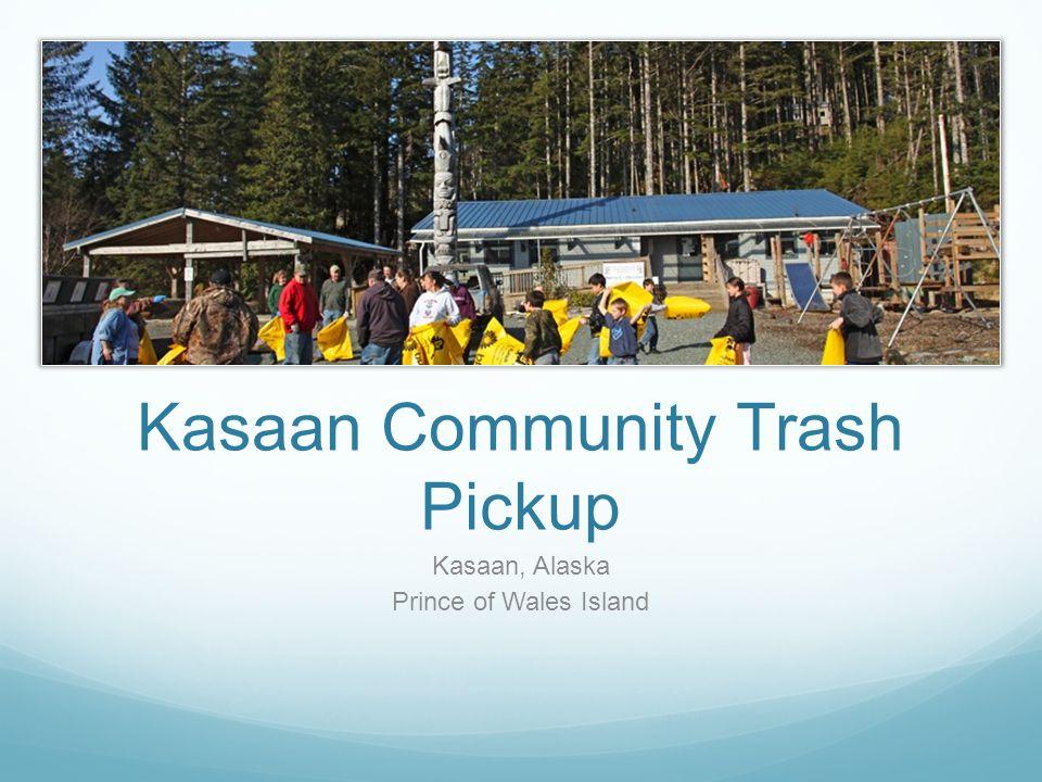 Kasaan Community Trash Pickup Kasaan, Alaska Prince of Wales Island