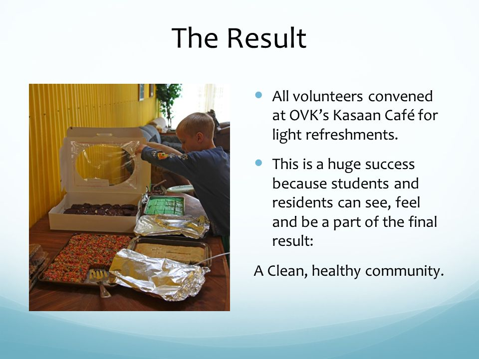 The Result All volunteers convened at OVKs Kasaan Café for light refreshments.