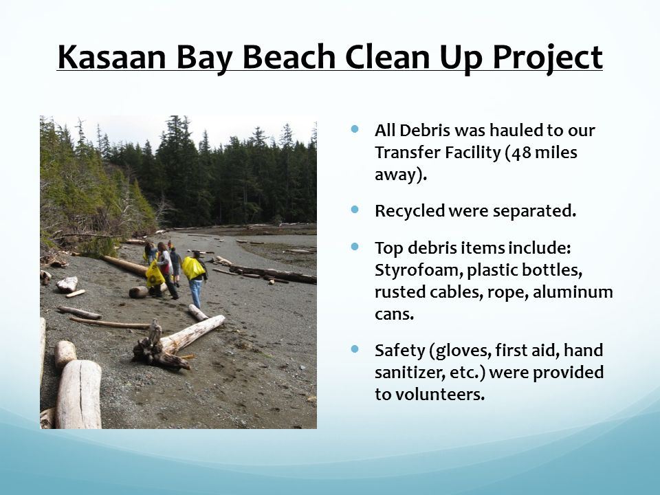 Kasaan Bay Beach Clean Up Project All Debris was hauled to our Transfer Facility (48 miles away).