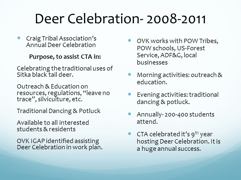 Deer Celebration Craig Tribal Associations Annual Deer Celebration Purpose, to assist CTA in: Celebrating the traditional uses of Sitka black tail deer.
