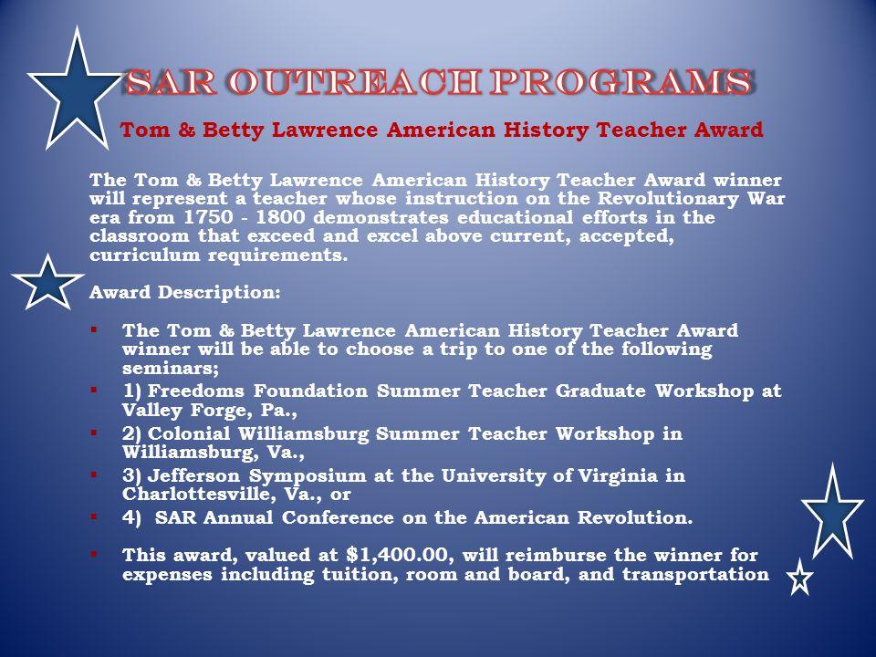 Tom & Betty Lawrence American History Teacher Award The Tom & Betty Lawrence American History Teacher Award winner will represent a teacher whose inst