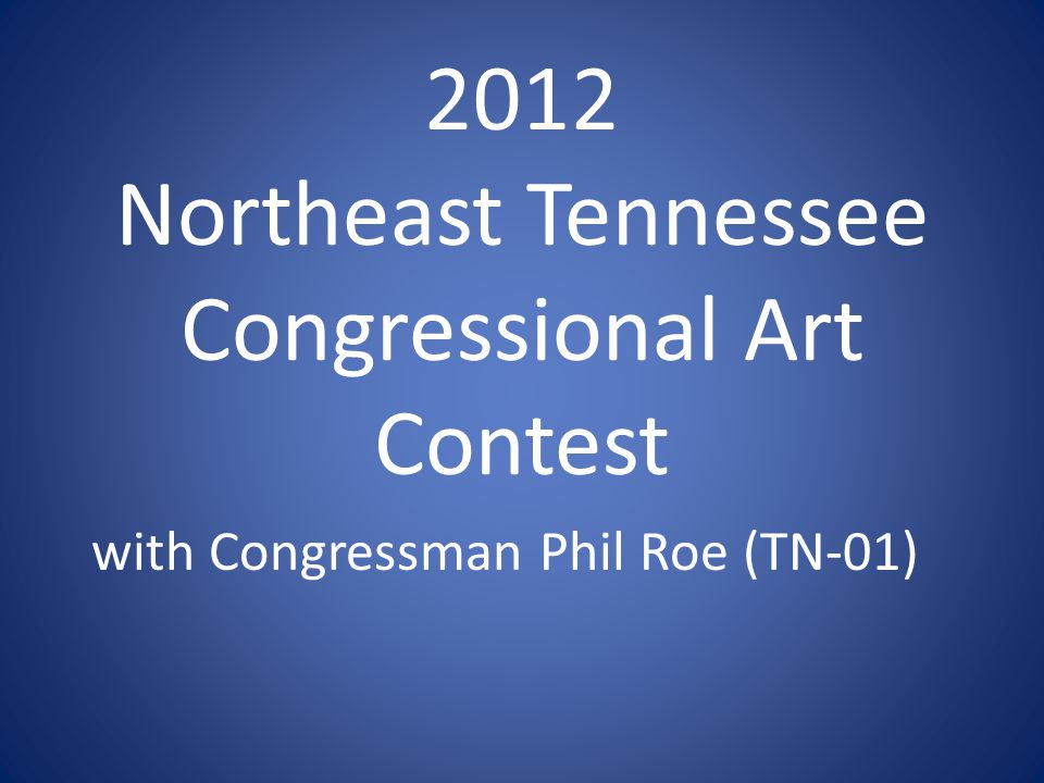 2012 Northeast Tennessee Congressional Art Contest with Congressman Phil Roe (TN-01)