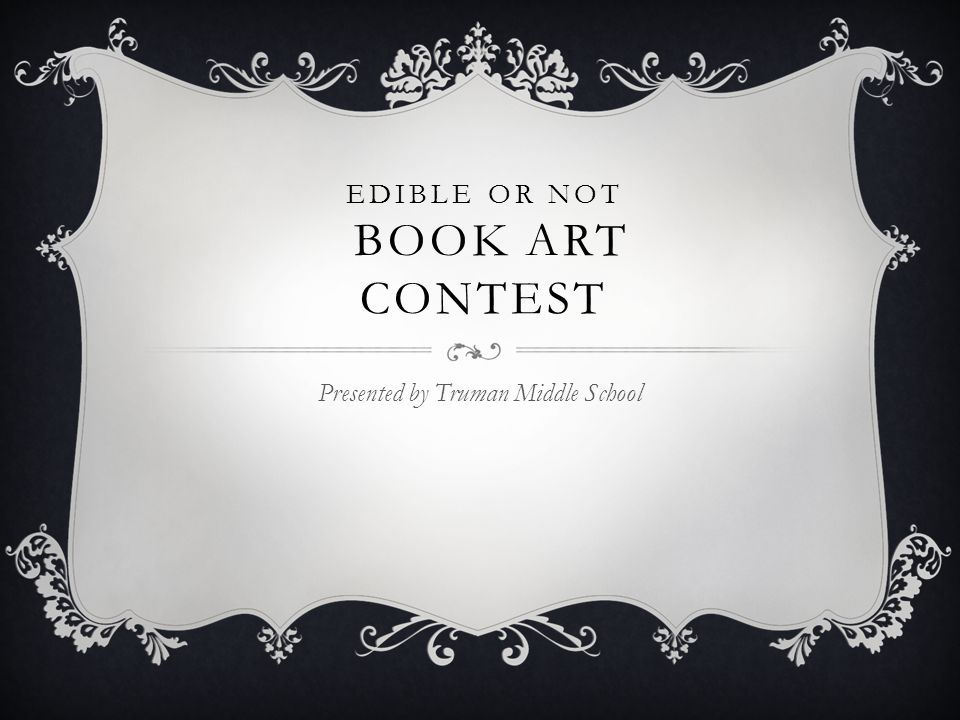 EDIBLE OR NOT BOOK ART CONTEST Presented by Truman Middle School
