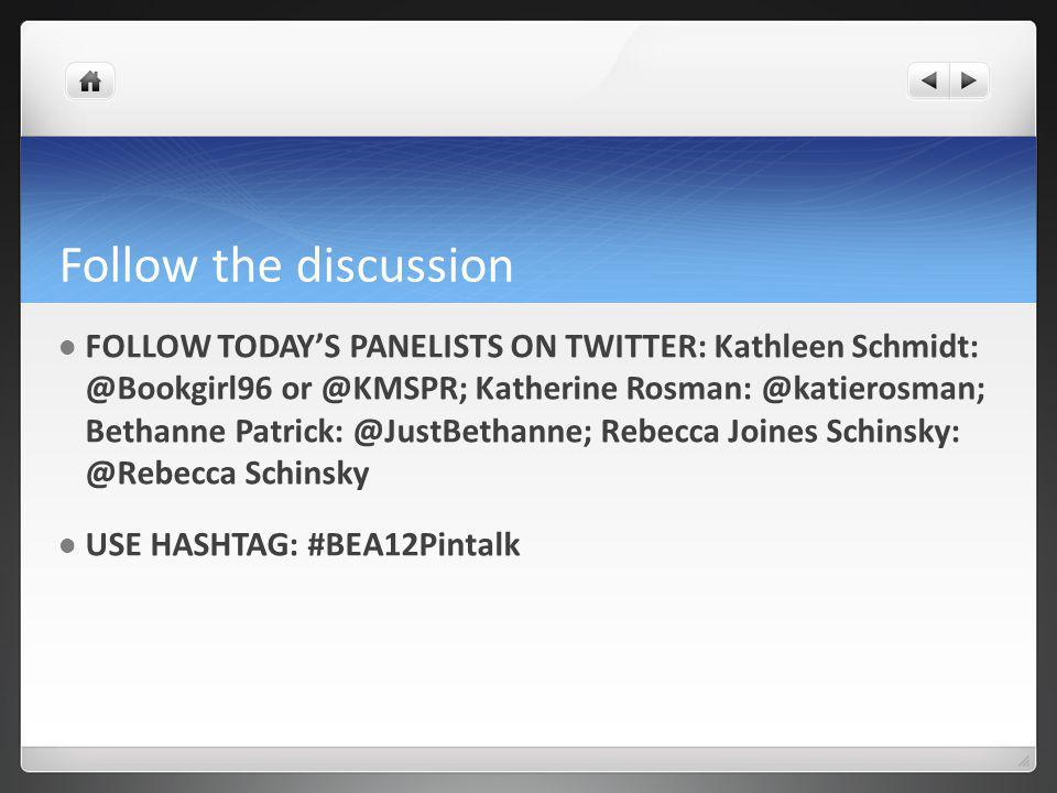Follow the discussion FOLLOW TODAYS PANELISTS ON TWITTER: Kathleen Schmidt: @Bookgirl96 or @KMSPR; Katherine Rosman: @katierosman; Bethanne Patrick: @JustBethanne; Rebecca Joines Schinsky: @Rebecca Schinsky USE HASHTAG: #BEA12Pintalk