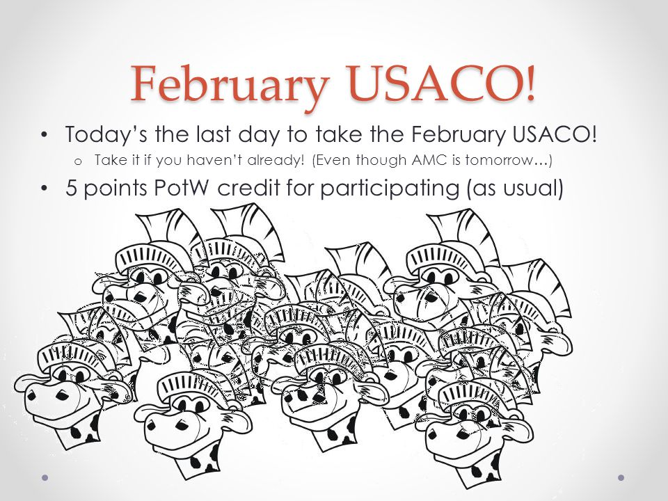 February USACO. Todays the last day to take the February USACO.