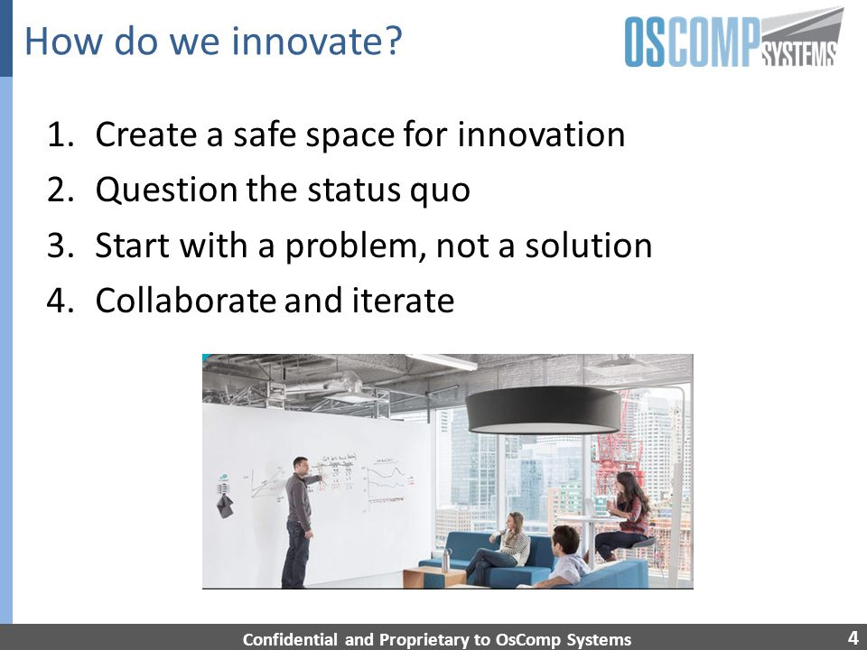 4 How do we innovate? 1.Create a safe space for innovation 2.Question the status quo 3.Start with a problem, not a solution 4.Collaborate and iterate