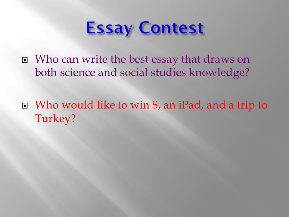 Who can write the best essay that draws on both science and social studies knowledge.
