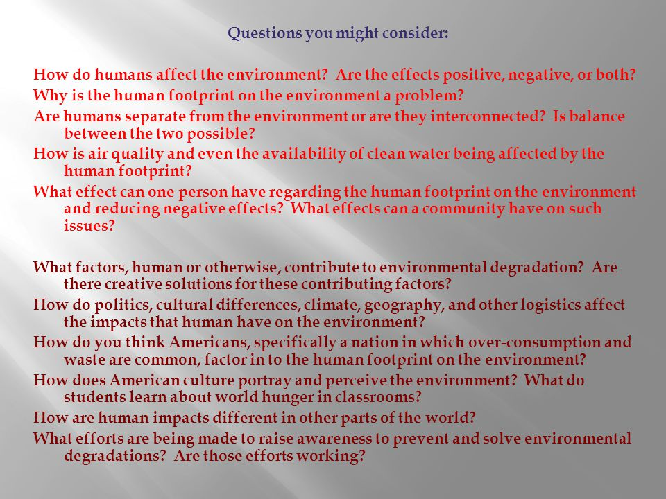 Questions you might consider: How do humans affect the environment.