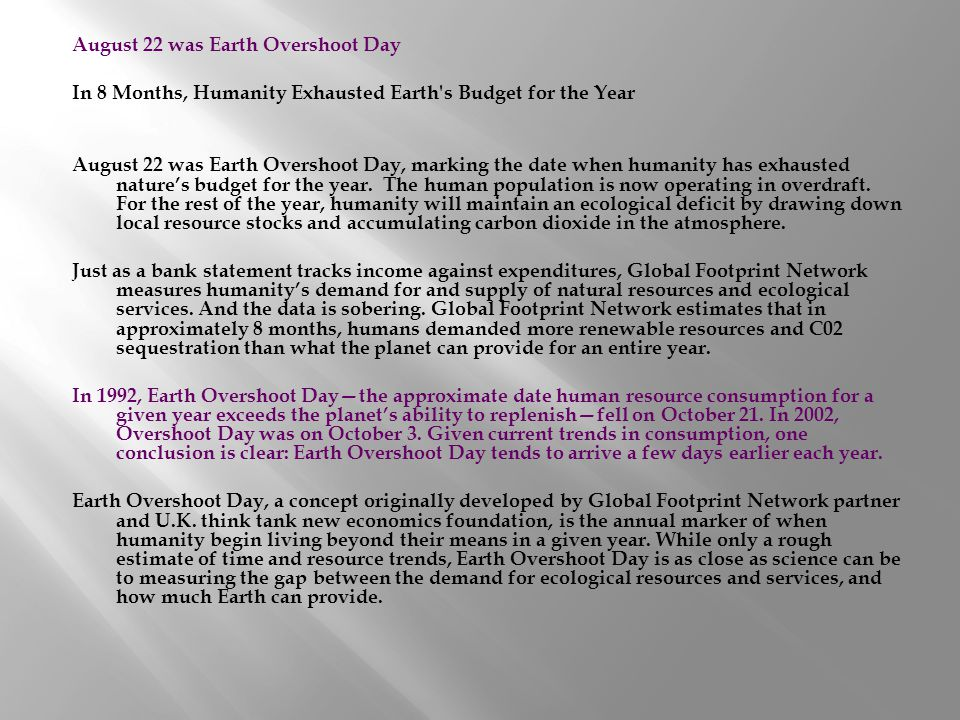 August 22 was Earth Overshoot Day In 8 Months, Humanity Exhausted Earth's Budget for the Year August 22 was Earth Overshoot Day, marking the date when