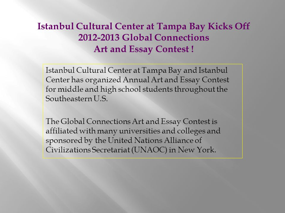 Istanbul Cultural Center at Tampa Bay and Istanbul Center has organized Annual Art and Essay Contest for middle and high school students throughout the Southeastern U.S.