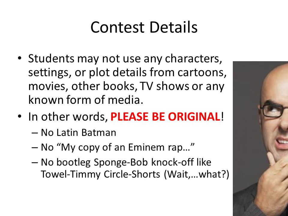 Contest Details Students may not use any characters, settings, or plot details from cartoons, movies, other books, TV shows or any known form of media.