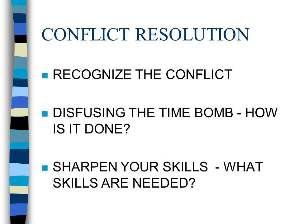 CONFLICT RESOLUTION n RECOGNIZE THE CONFLICT n DISFUSING THE TIME BOMB - HOW IS IT DONE.